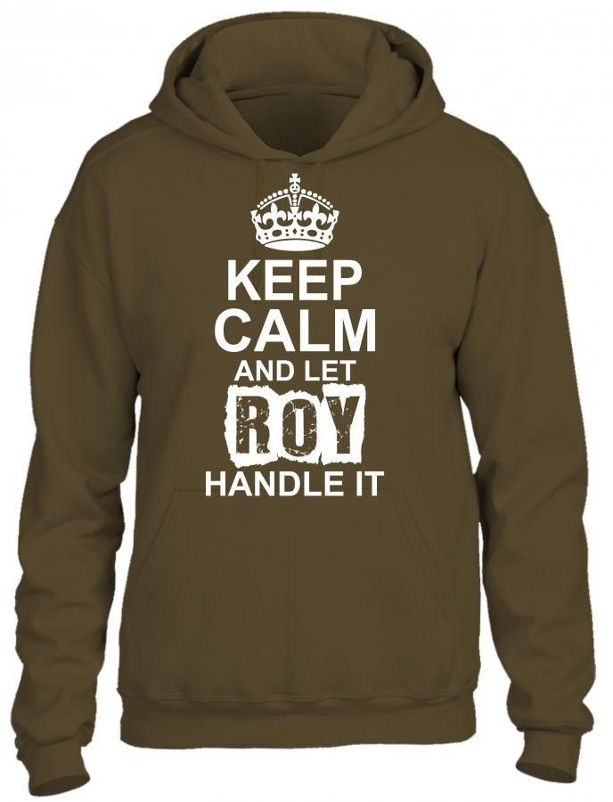 keep calm and let roy handle it 1 HOODIE Products Pinterest