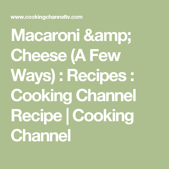 Macaroni & Cheese (A Few Ways) : Recipes : Cooking Channel Recipe | Cooking Channel
