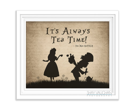 Alice In Wonderland Art Print Mad Hatter Quote It S Always Tea