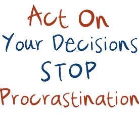 You can make a great decision but without action all you have is a decision.