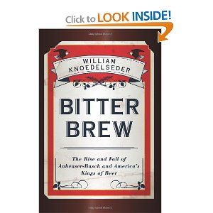 Amazon.com: Bitter Brew: The Rise and Fall of Anheuser-Busch and America's Kings of Beer (9780062009265): William Knoedelseder: Books