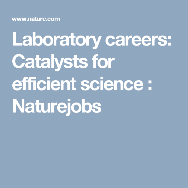 Laboratory careers: Catalysts for efficient science : Naturejobs