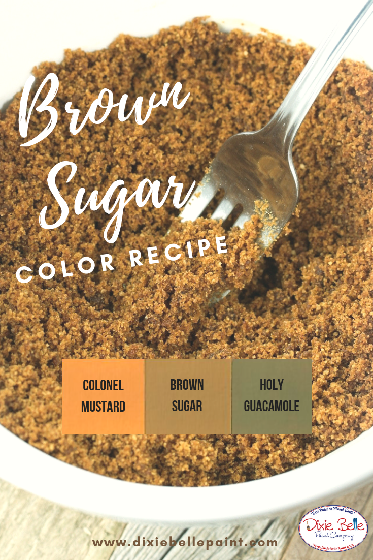 Create The Sweet Color Brown Sugar By Combining Equal Parts Colonel Mustard And Holy G Chalk Paint Colors Furniture Painted Furniture Colors Colorful Furniture