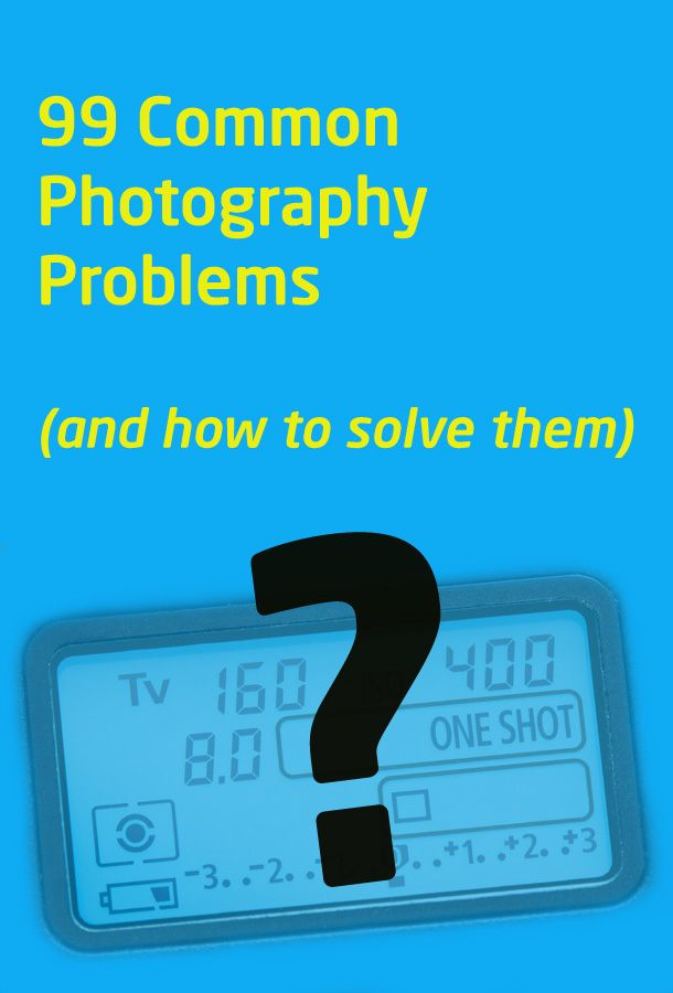 99 common photography problems (and how to solve them)