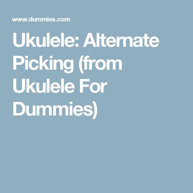Ukulele Alternate Picking From Ukulele For Dummies Ukulele