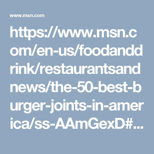 https://www.msn.com/en-us/foodanddrink/restaurantsandnews/the-50-best-burger-joints-in-america/ss-AAmGexD#image=51