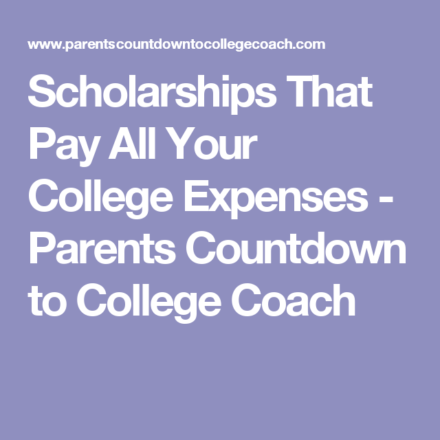scholarships that pay all your college expenses college parents