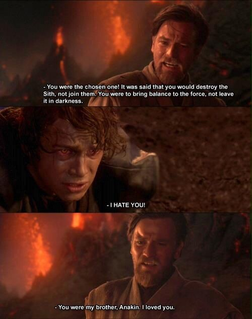You Were The Chosen One It Was Said That You Would Destroy The Sith Not Join Them Bring Balance To The Forc Star Wars Fandom Star Wars Memes Star Wars Geek