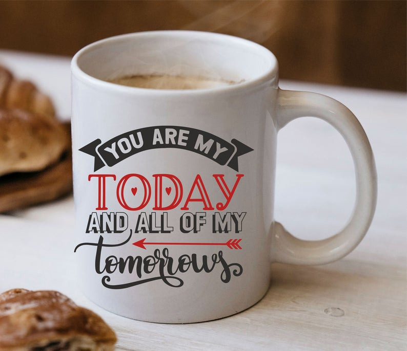 You Are My Today And All Of My Tomorrows Valentines Day Mug Etsy In 2021 Mugs Morning Coffee Mug Designs