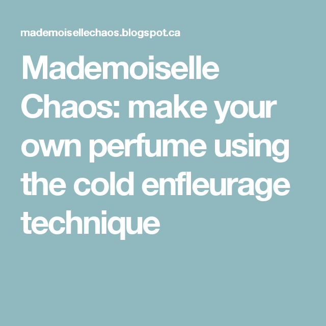 Mademoiselle Chaos: make your own perfume using the cold enfleurage technique