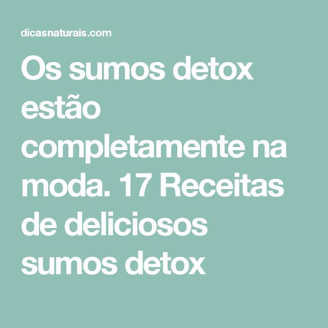 Os sumos detox estão completamente na moda. 17 Receitas de deliciosos sumos detox