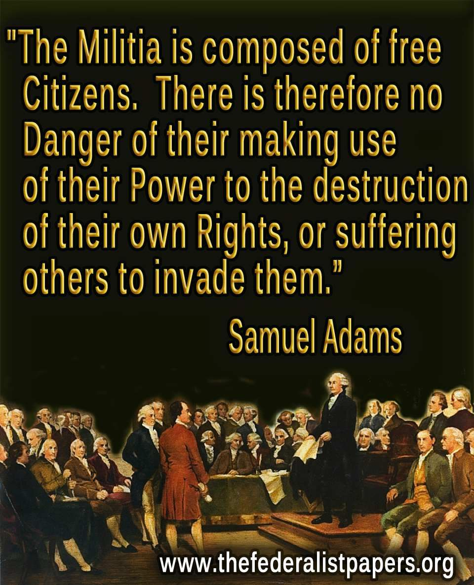 American Revolution Quotes: Samuel Adams, The Militia Is Composed Of Free Citizens