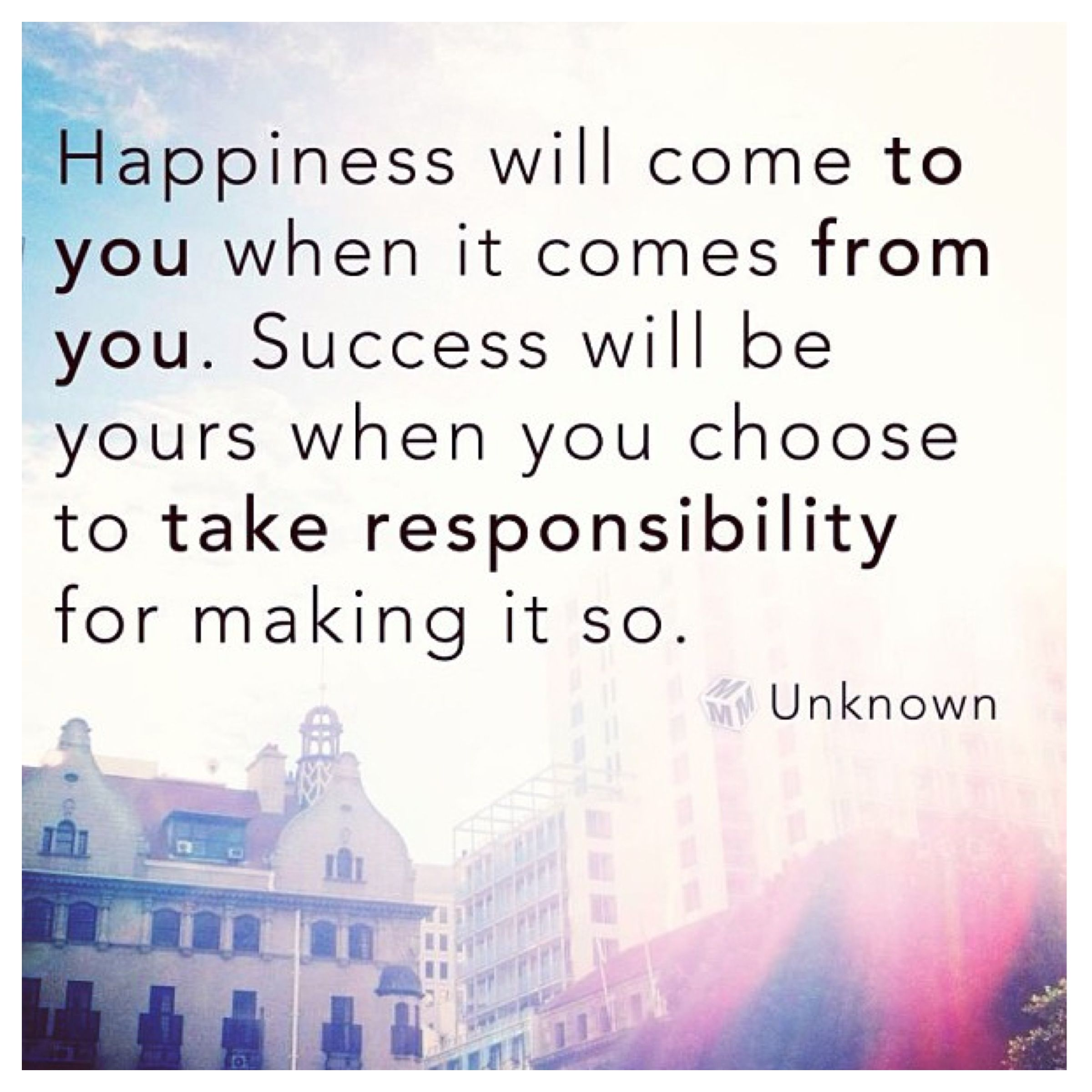 Quotes For Success And Happiness: *Happiness Will Come To You When It Comes From You