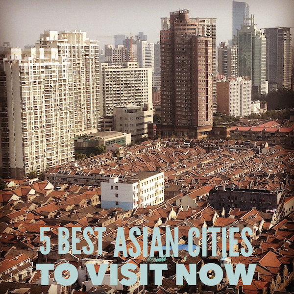 5 best asian cities to visit now