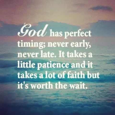 God Has Perfect Timing Never Early Never Late The Calm After The