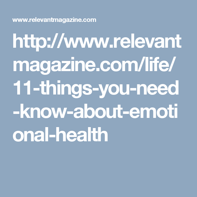 http://www.relevantmagazine.com/life/11-things-you-need-know-about-emotional-health