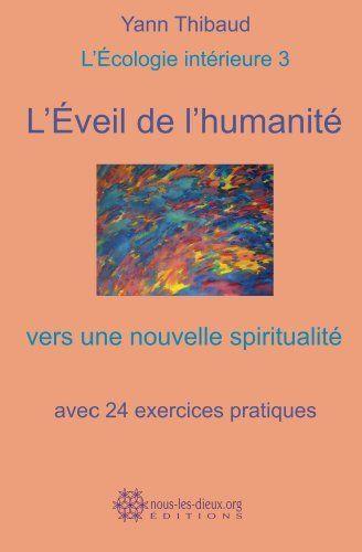 L'Éveil de l'humanité - vers une nouvelle spiritualité: L'Écologie intérieure 3 (French Edition) by Yann Thibaud. $9.15. Author: Yann Thibaud. Publisher: nous-les-dieux.org ÉDITIONS (December 10, 2012). 142 pages