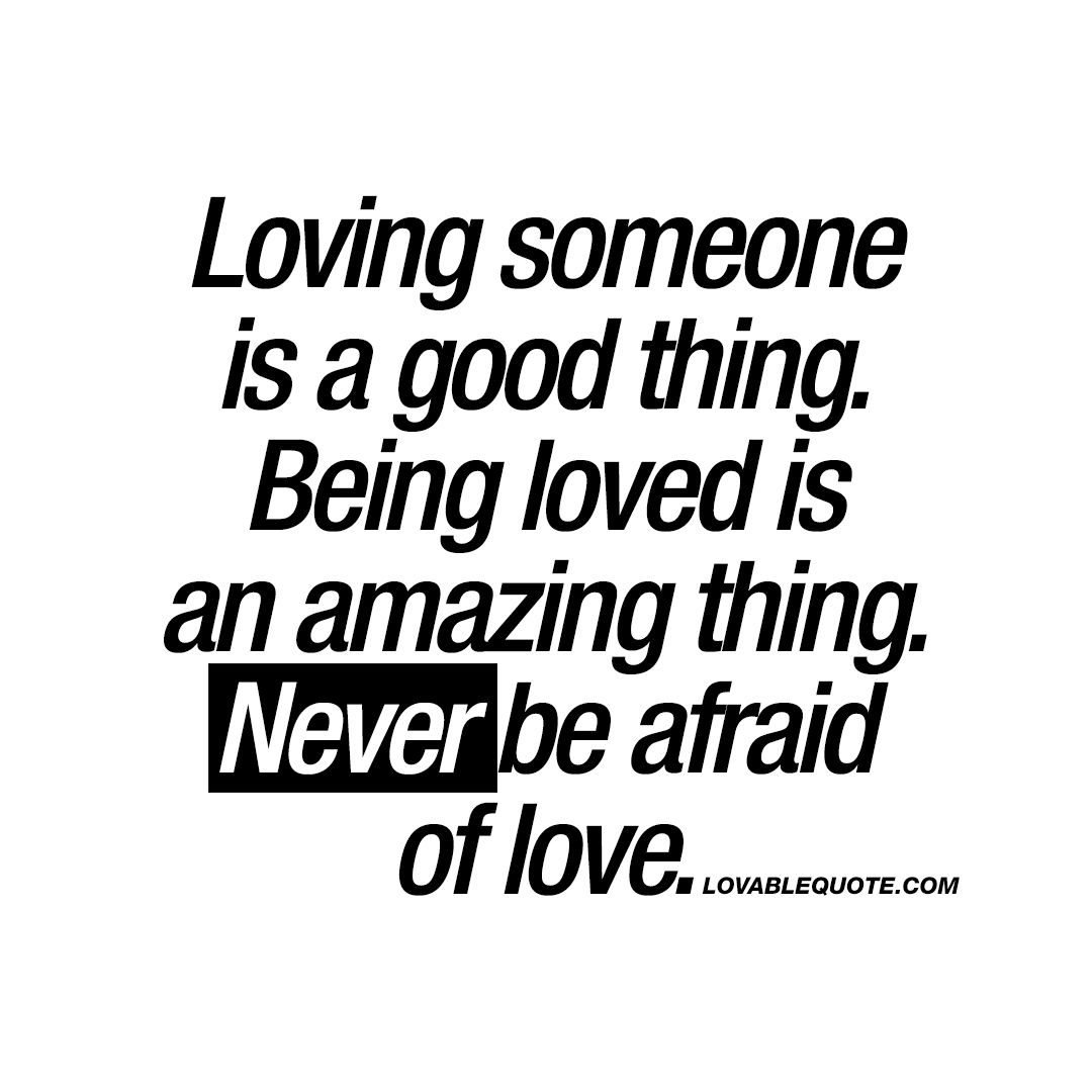 Being In Love Quotes Loving Someone Is A Good Thingbeing Loved Is An Amazing Thing