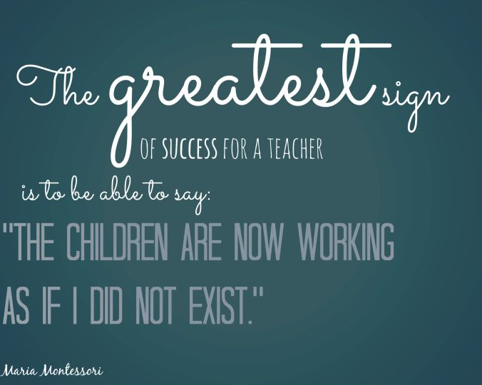 The Greatest Sign Of Success For A Teacher Is To Be Able To