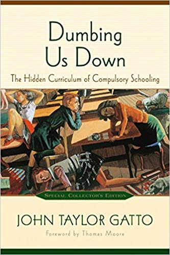 Dumbing Us Down The Hidden Curriculum Of Compulsory Schooling 10th Anniversary Edition John Taylor Gatto Thomas Moore 9 John Taylor Curriculum Audio Books