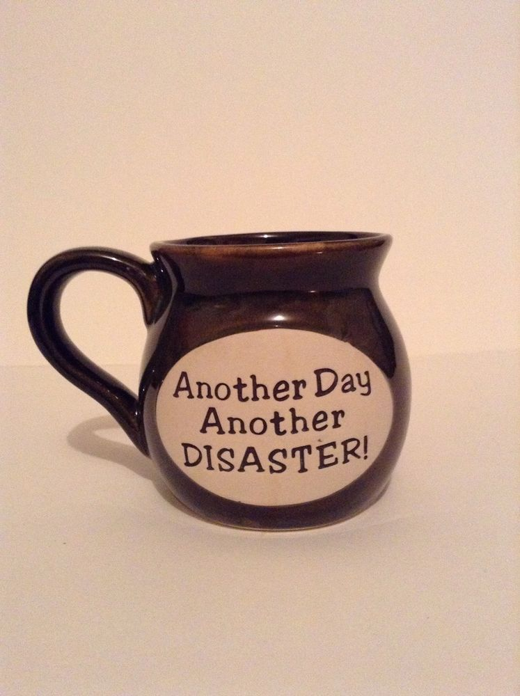Another Day Another Disaster Pottery Coffee Cup Mug Funny #Unknown