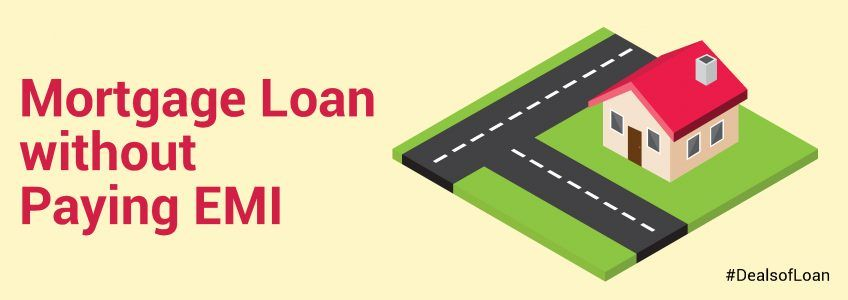 Mortgage Loan Without Paying Emi Mortgage Loans Unsecured Loans Loan