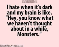 """I hate it when it's dark and my brain is like, """"Hey, you know what we haven't thought about in a while? Monsters"""""""