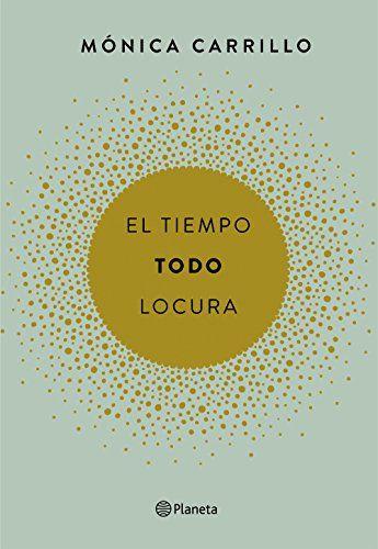 El Tiempo Todo Locura De Mónica Carrillo