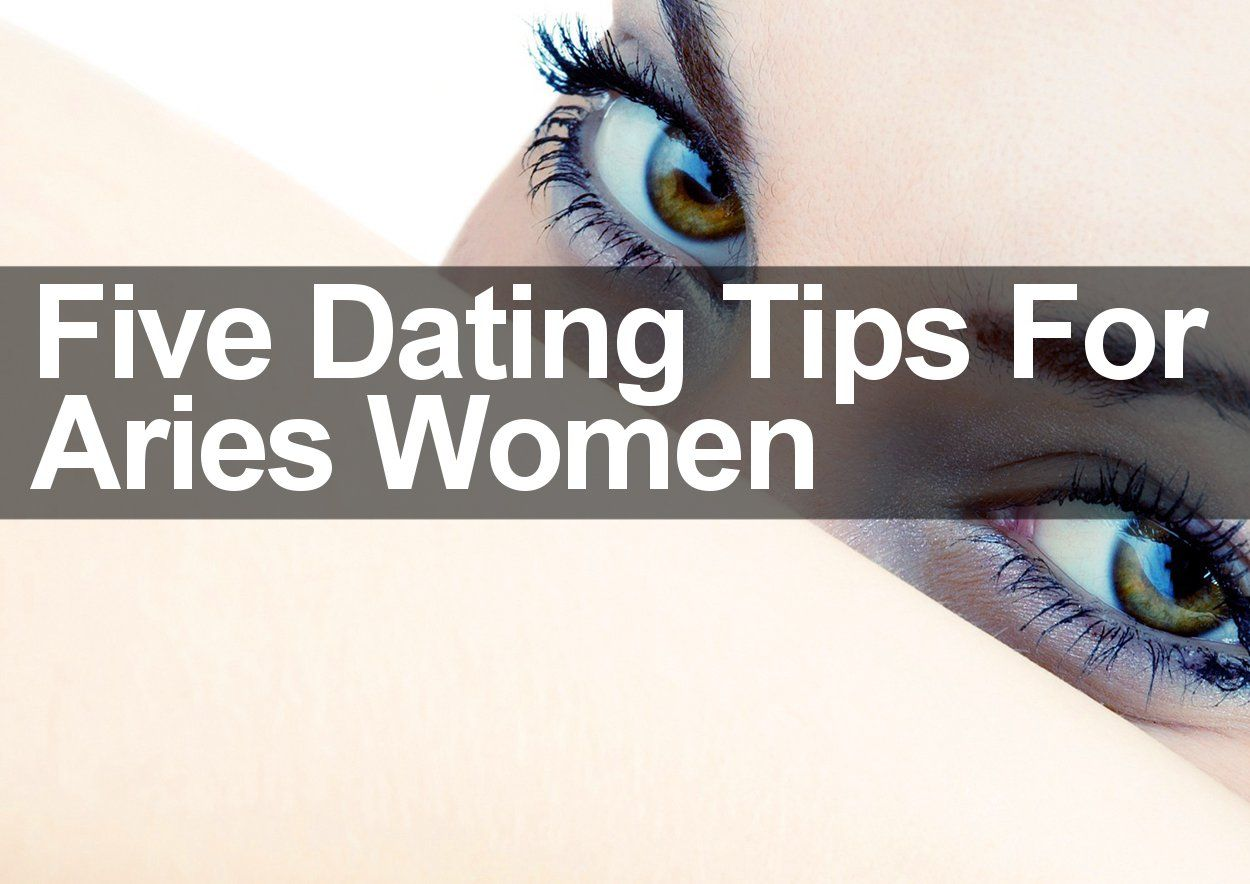 Tips For Dating An Aries Woman