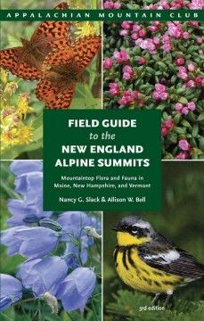 Field Guide to the New England Alpine Summits by Nancy G. Slack - A field guide helping readers identify, understand, and protect the plants and animals of the alpine zones of Maine, New Hampshire, and Vermont, including introductions to the history, geology, weather, climate, scientific research, and conservation of New England's alpine summits.