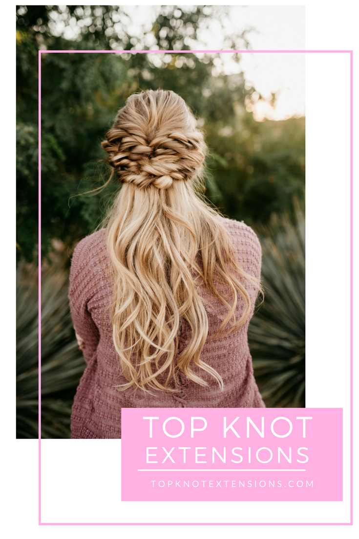 Top Knot Extensions Never Have A Bad Hair Day Again Braids