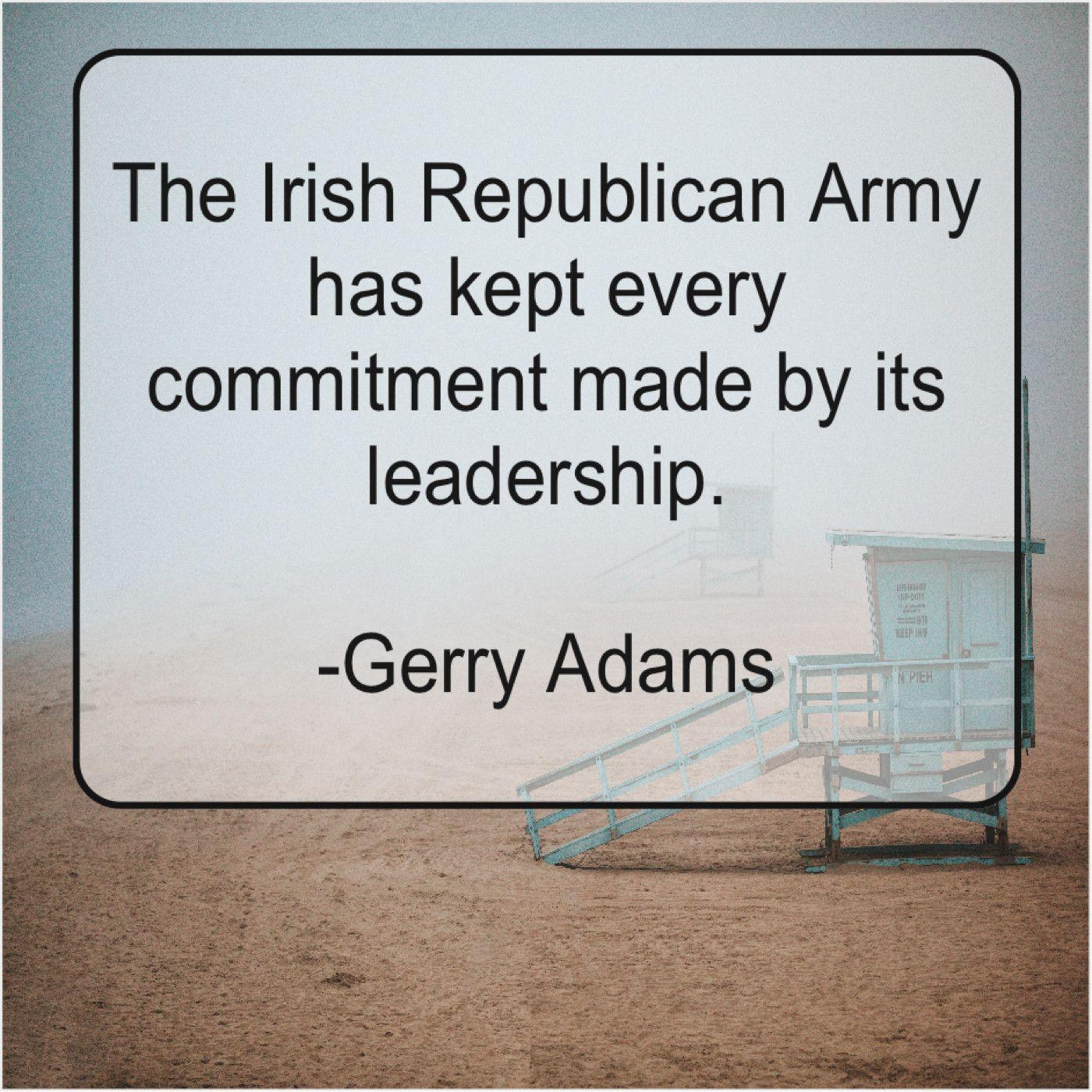 Gerry Adams The Irish Republican Army Has