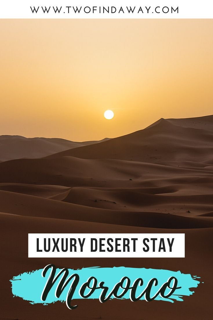 How To Plan an Amazing Luxury Desert Stay in Moroc