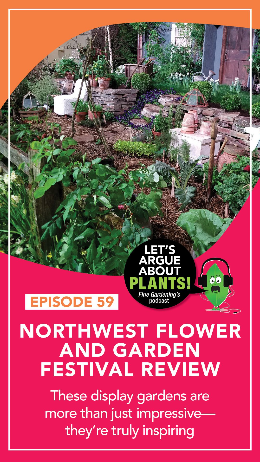 Episode 59: Northwest Flower and Garden Festival Review in ...