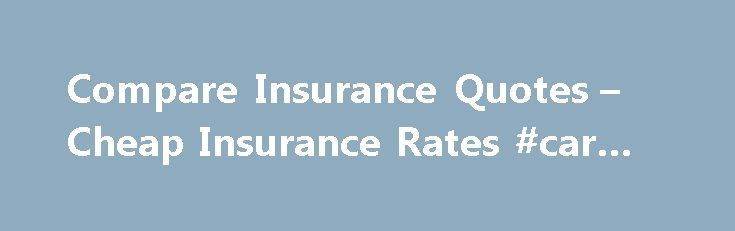 Compare Insurance Quotes Compare Insurance Quotes  Cheap Insurance Rates #car #id Http .
