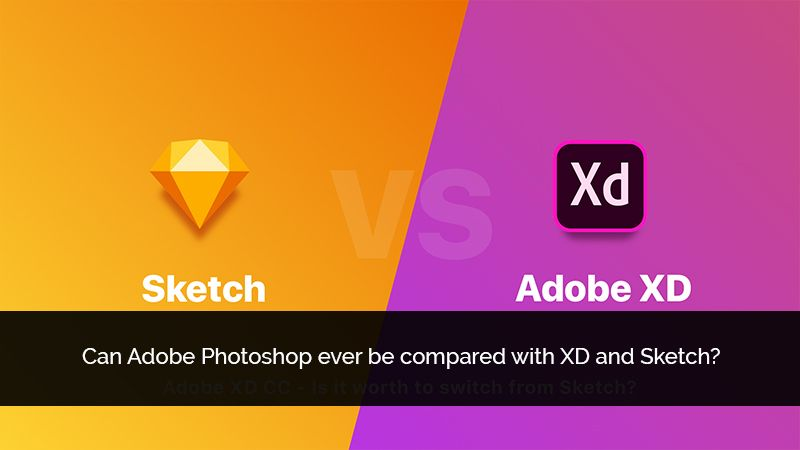 Can Adobe Photoshop Ever Be Compared With Xd And Sketch Photoshop Adobe Photoshop Mobile Friendly Website