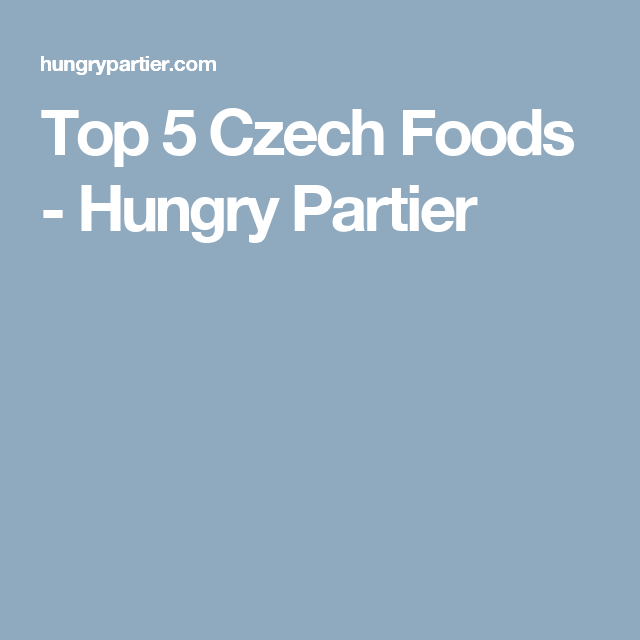 Top 5 Czech Foods - Hungry Partier