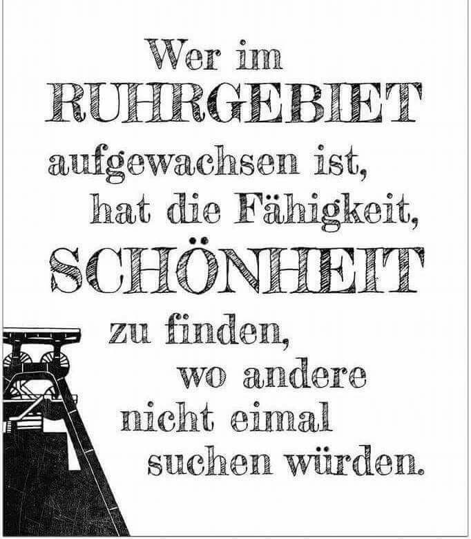 ruhrpott sprüche Wer im Ruhrgebiet aufgewachsen ist, hat die Fähigkeit, Schönheit  ruhrpott sprüche
