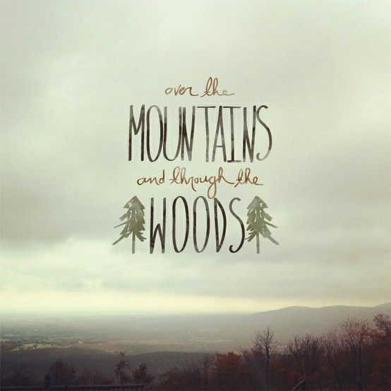 Quotes About Mountains Classy Over The Mountain And Through The Woods  Loves  Pinterest