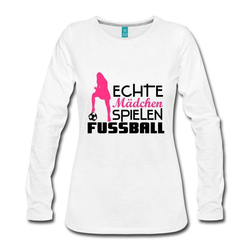 Echte Mädchen spielen Fußball! lustiges Fußball Shirt für