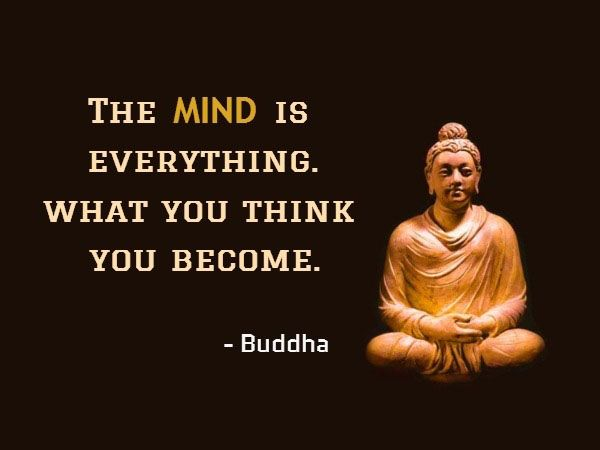 The mind is everything. What you think you become. - Buddha ...