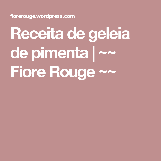 Receita de geleia de pimenta | ~~ Fiore Rouge ~~