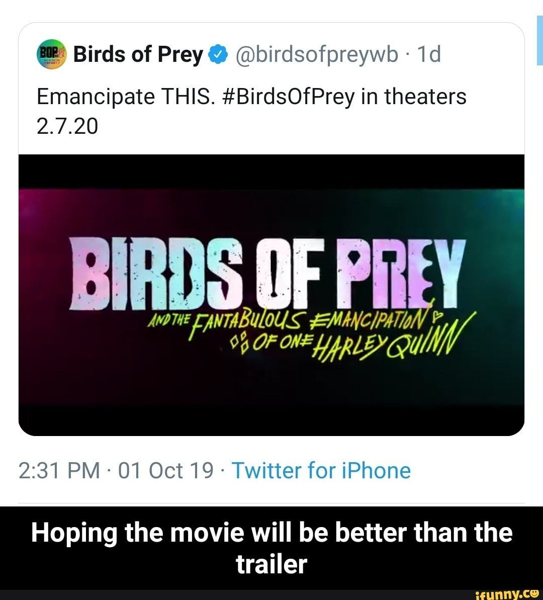 Birds Of Prey Birdsofpreywb 1d Emancipate This Birdsofprey In Theaters 2 7 20 2 31 Pm 01 Oct 19 Twitter For Iphone Hoping The Movie Will Be Better Th Funny Video Memes Birds Of Prey Memes
