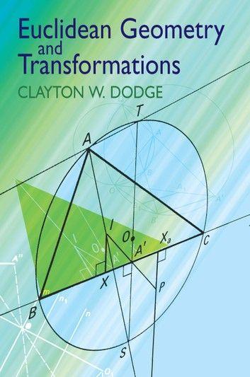 Euclidean Geometry And Transformations Ebook By Clayton W Dodge Rakuten Kobo Euclidean Geometry Mathematics Geometry