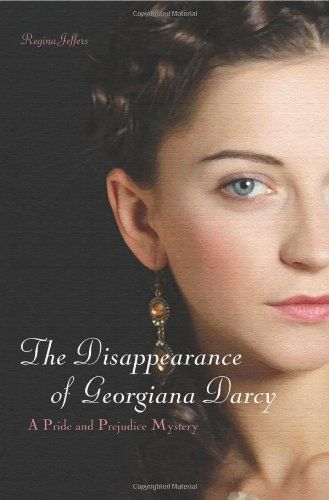 The Disappearance Of Georgiana Darcy By Regina Jeffers 2012 Shackled In A Dungeon With No Recolle Jane Austen Book Club Jane Austen Books Pride And Prejudice