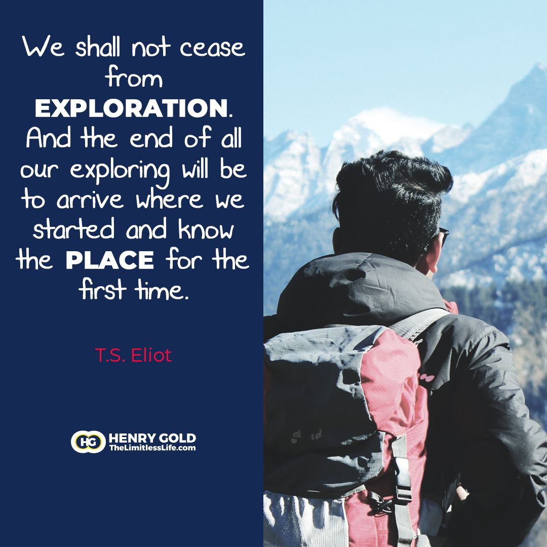 We shall not cease from exploration. And the end of all ...