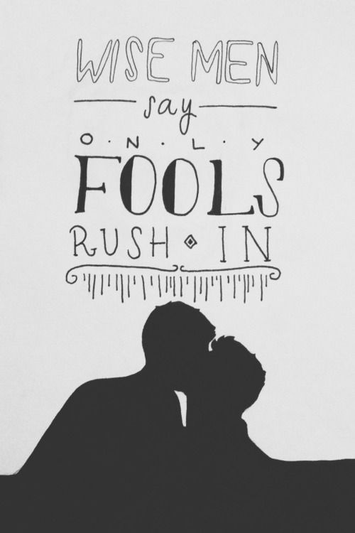 Wise Men Say Only Fools Rush In Wise Men Say Love Yourself Quotes Best Love Quotes