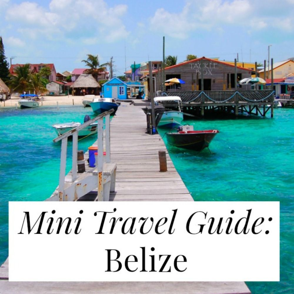 Mini Weekend Vacations: Mini Travel Guide: Belize