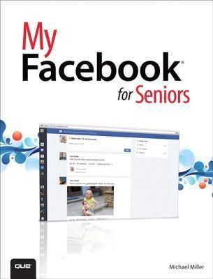 My Facebook for Seniors, by Michael Miller.