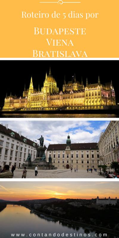 Um roteiro de 5 dias por Budapeste, Viena e Bratislava. Roteiro por 3 cidades em 3 países